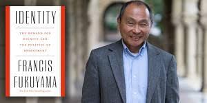 The politics of identity: Francis Fukuyama | by Frank S. Robinson | Medium